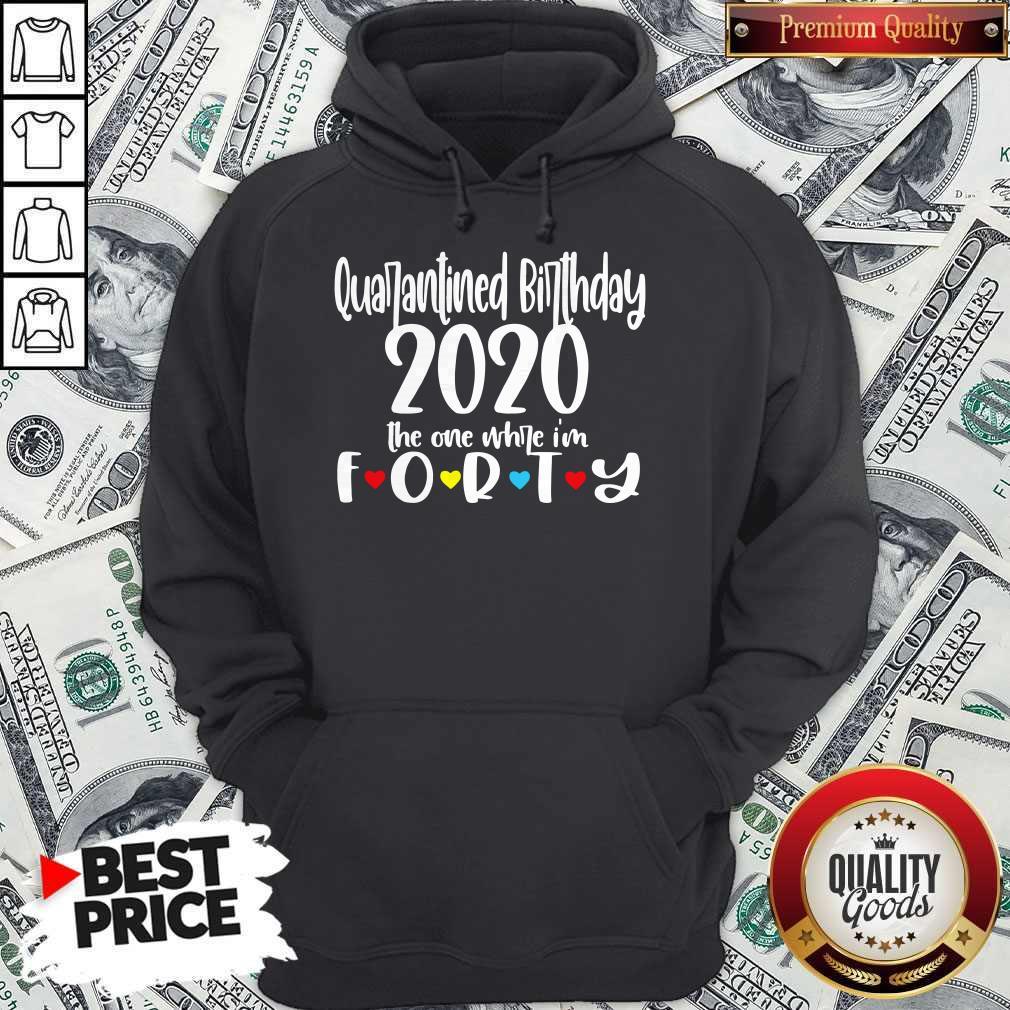 Quarantine Birthday 2020 The One Where I'm Forty Hoodie