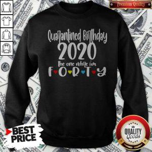 Quarantine Birthday 2020 The One Where I'm Forty Sweatshirt