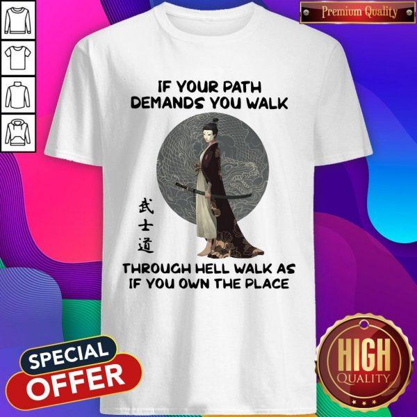 Samurai Warrior If Your Path Demands You Walk Through Hell Walk As If You Own The Place Shirt