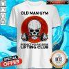 Skull Old Man Gym Respect Your Elders Lifting Club Moon Shirt