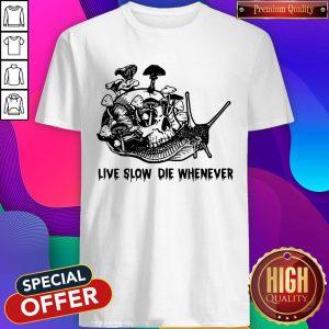 Skull Snail Mushroom Live Slow Die Whenever Shirt