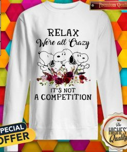 Snoopy Relax We're All Crazy It's Not A Competition Flowers Sweatshirt