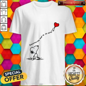 Snoopy Sometimes You Need To Let Things Go Hearts Shirt