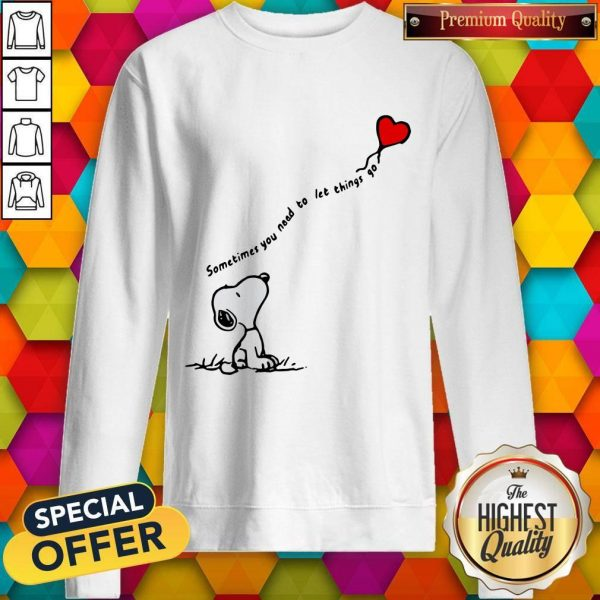 Snoopy Sometimes You Need To Let Things Go Hearts Sweatshirt