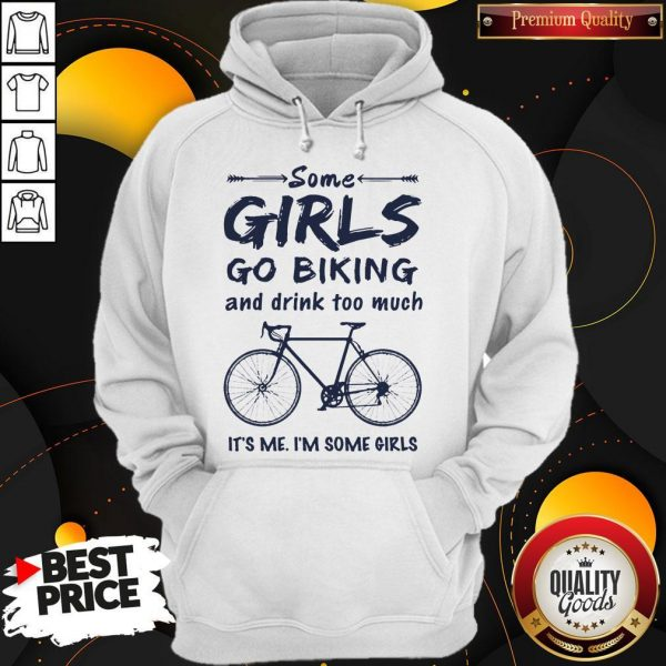 Some Girls Go Biking And Drink Too Much It'S Me I'M Some Girls Hoodie