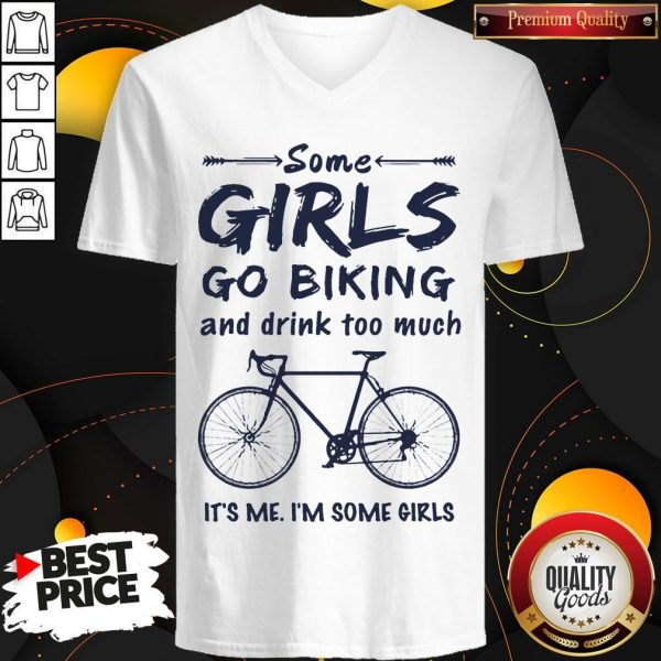 Some Girls Go Biking And Drink Too Much It'S Me I'M Some Girls V-neck