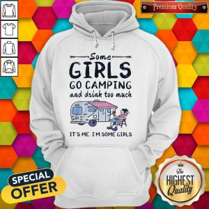 Some Girls Go Camping And Drink Too Much Hoodie