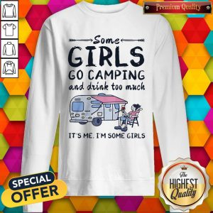 Some Girls Go Camping And Drink Too Much Sweatshirt