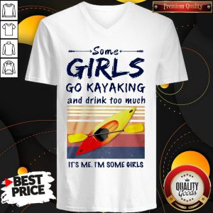 Some Girls Go Kayaking And Drink Too Much It'S Me I'M Some Girls Vintage Retro V-neck