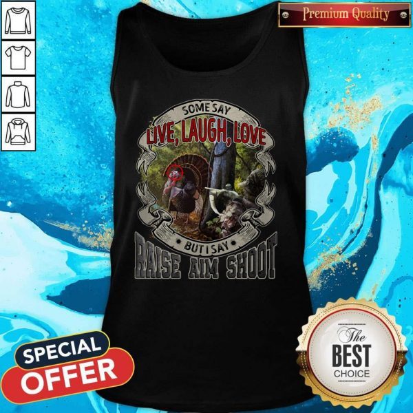 Some Say Live Laugh Love But I Say Raise Aim Shoot Tank Top