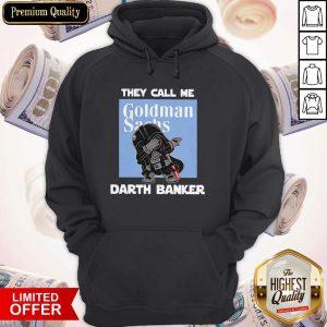 Star War Darth Vader They Call Me Darth Banker Goldman Sachs Hoodie
