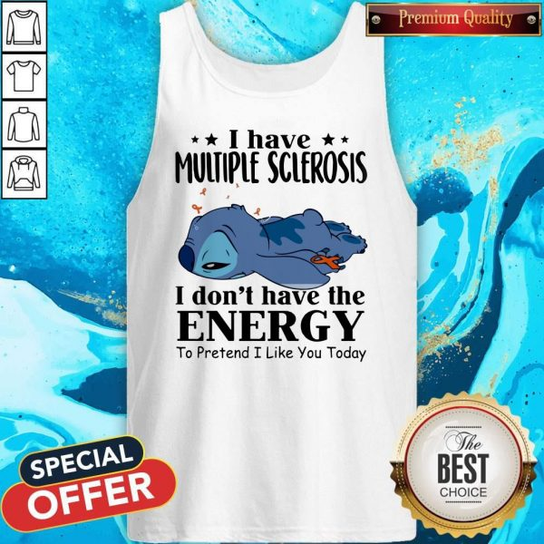 Stitch Sleep I Have Multiple Sclerosis I Don't Have The Energy To Pretend I Like You Today Tank Top