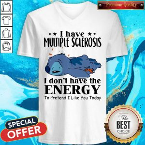 Stitch Sleep I Have Multiple Sclerosis I Don't Have The Energy To Pretend I Like You Today V-neck