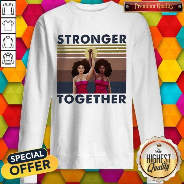 Stronger Together Girl Vintage Retro Sweatshirt