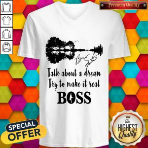 Talk About A Dream Try To Make It Real Boss Signature V-neck