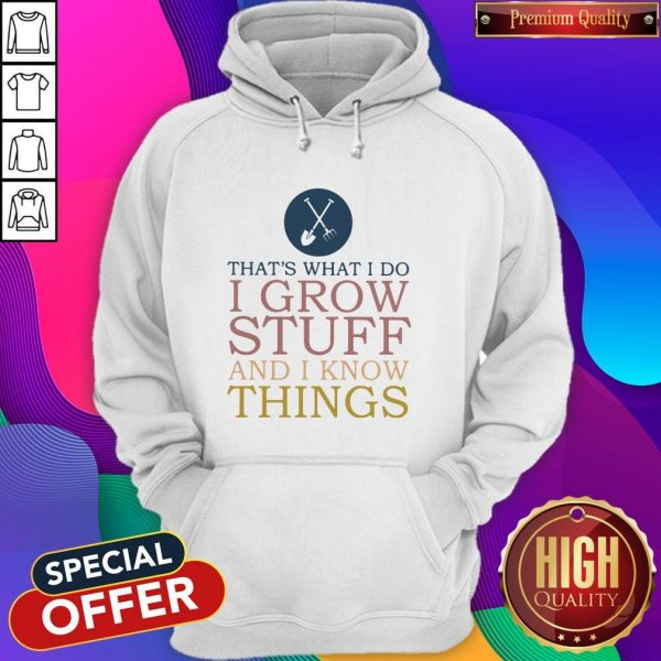 That's What I Do I Grow Stuff And I Know Things Hoodie