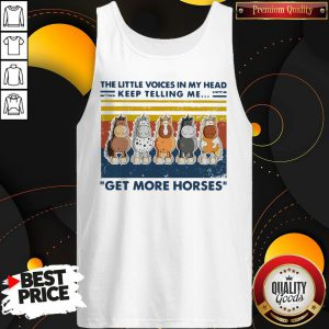 The Little Voice In My Head Keep Telling Me Get More Horses Vintage Tank Top