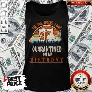 The One Where I Was 21st Quarantined On My Birthday Vintage Tank Top