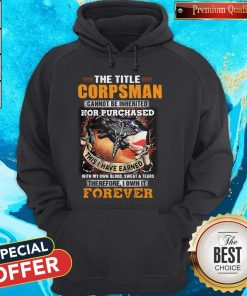 The Title Corpsman Cannot Be Inherited Nor Purchased This I Have Earned Forever Hoodie
