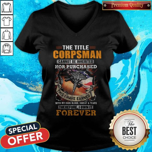 The Title Corpsman Cannot Be Inherited Nor Purchased This I Have Earned Forever V-neck