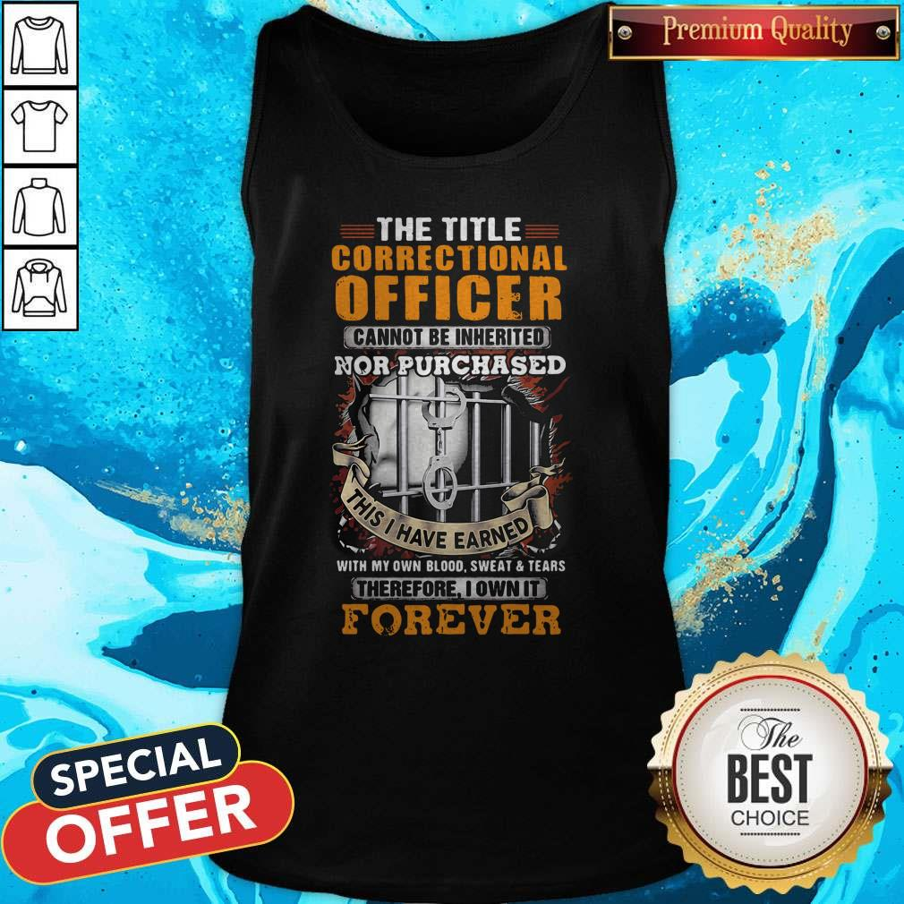 The Title Correctional Officer Cannot Be Inherited Nor Purchased This I Have Earned Therefore I Own It Forever Tank Top