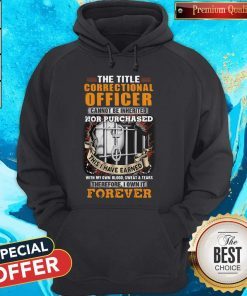 The Title Correctional Officer Cannot Be Inherited Nor Purchased This I Have Earned Therefore I Own It Forever Hoodie