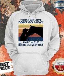 Those We Love Don't Go Away They Walk Beside Us Every Day Vintage Hoodie