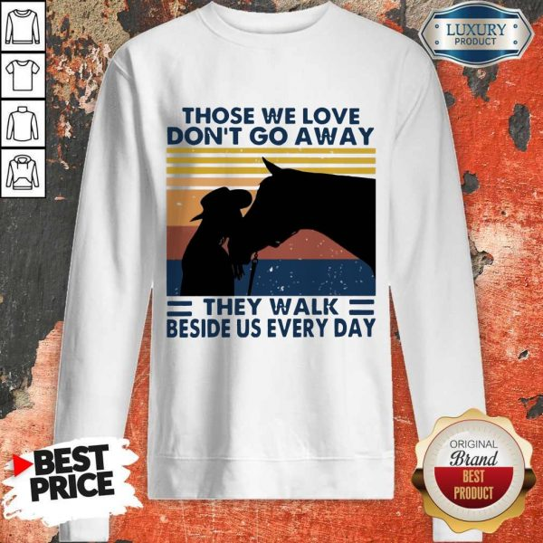 Those We Love Don't Go Away They Walk Beside Us Every Day Vintage Sweatshirt