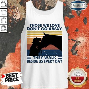 Those We Love Don't Go Away They Walk Beside Us Every Day Vintage Tank Top