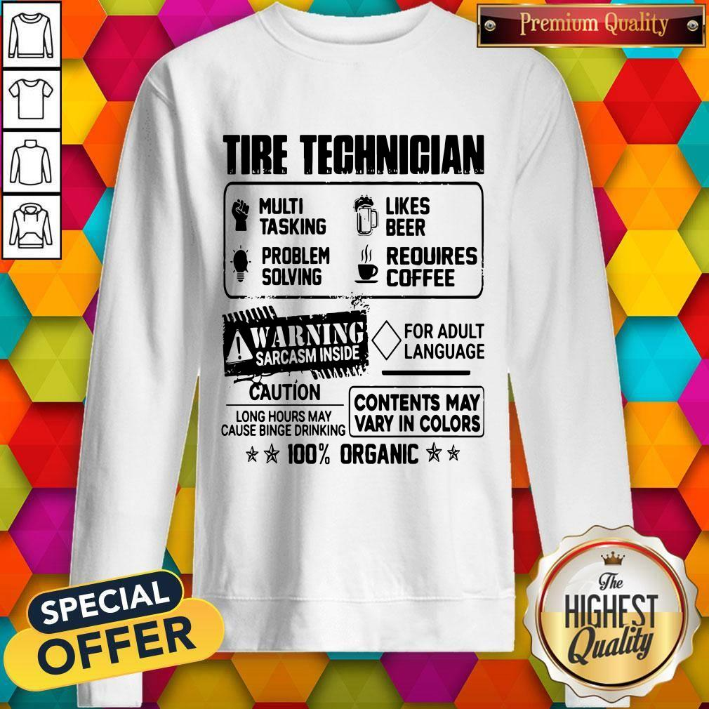 Tire Technigian Warning Sarcasm Inside Caution Contents May Vary In Color 100 Percent Organic Classic Sweatshirt