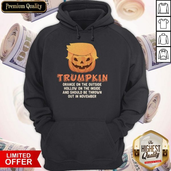 Trumpkin Orange On The Outside Hollow On The Inside And Should Be Thrown Out In November Hoodie