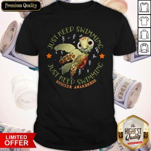 Turtle Just Keep Swimming Just Keep Swimming Suicide Awareness Shirt