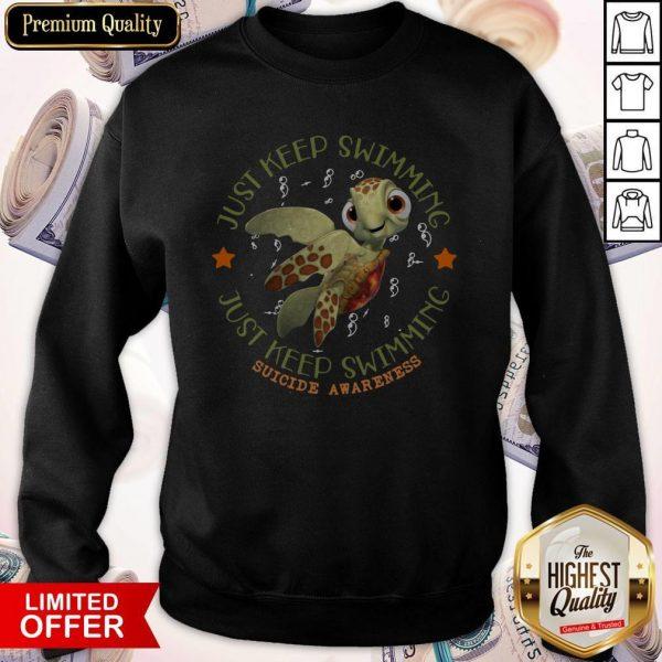 Turtle Just Keep Swimming Just Keep Swimming Suicide Awareness Sweatshirt