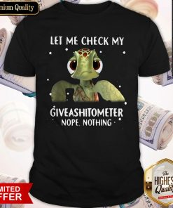 Turtle Let Me Check My Giveashitometer Nope Nothing Shirt
