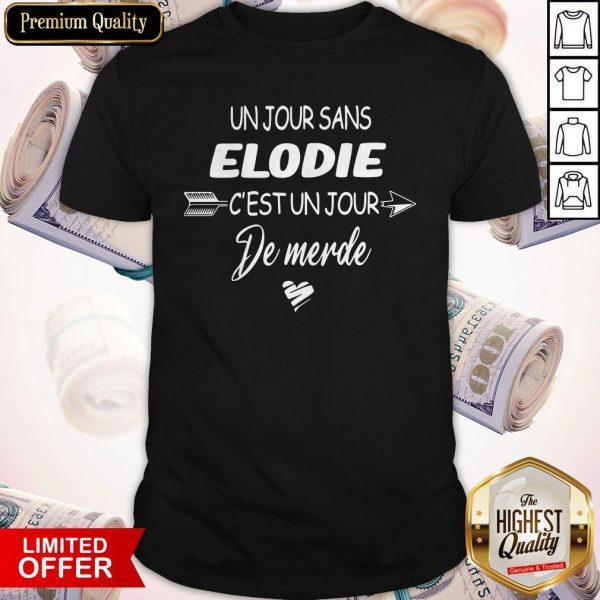 Un Jour Sans Elodie C'est Un Jour De Merde Shirt