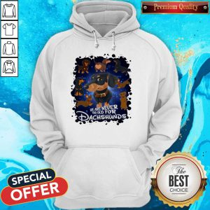 We Are Never Too Old For Dachshunds Disney Hoodie