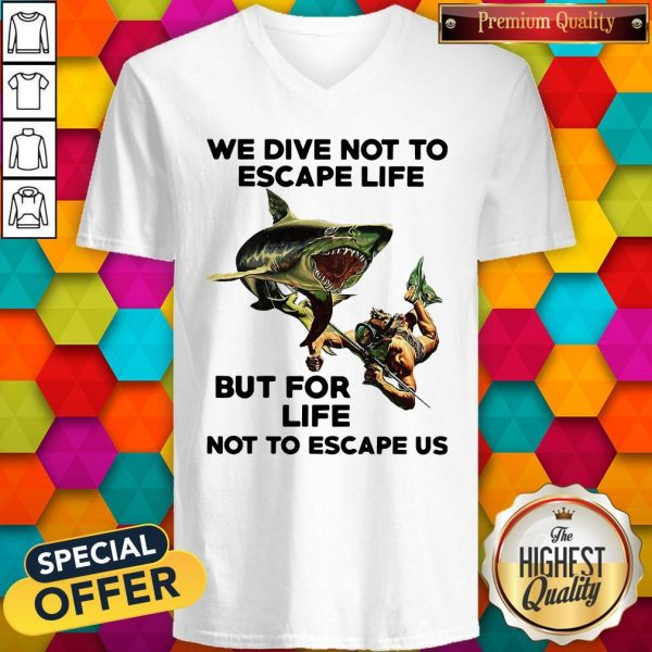 We Dive Not To Escape Life But For Life Not To Escape Us V-neck