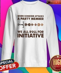 When Someone Attacks A Party Member We All Roll For Initiative Sweatshirt