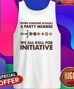 When Someone Attacks A Party Member We All Roll For Initiative Tank Top