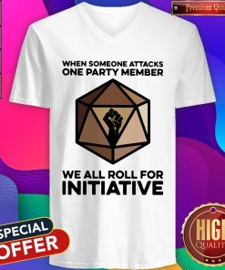 When Someone Attacks One Party Member We All Roll For Initiative V-neck