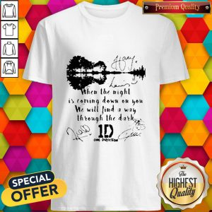 When The Light Is Coming Down On You We Will Find A Way Through The Dark One Direction Signatures Shirt