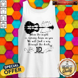 When The Light Is Coming Down On You We Will Find A Way Through The Dark One Direction Signatures Tank Top