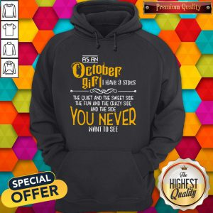 As An October Girl I Have 3 Sides You Never Want To See Hoodie