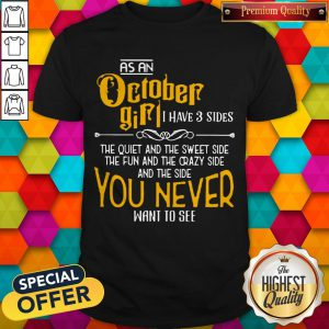 As An October Girl I Have 3 Sides You Never Want To See Shirt