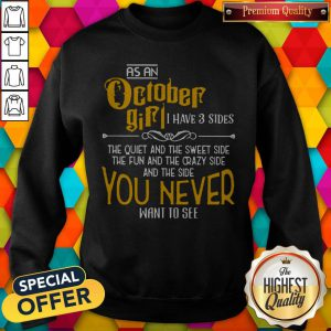 As An October Girl I Have 3 Sides You Never Want To See Swe�thirt