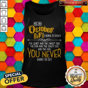 As An October Girl I Have 3 Sides You Never Want To See Tank Top