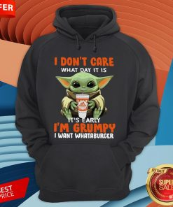 Baby Yoda I Don't Care What Day It Is It's Early I'm Grumpy I Want Whataburger Hoodie