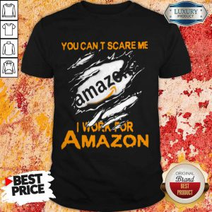 Bloot Inside Me You Can't Scare Me I Work For Amazon Shirt