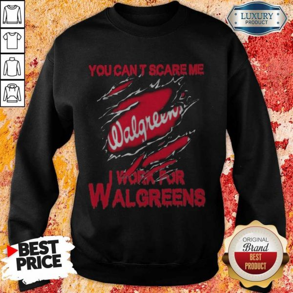 Bloot Inside Me You Can't Scare Me I Work For Walgreens Sweatshirt
