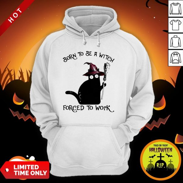 Born To Be A Witch Forced To Work Black Cat Halloween Hoodie